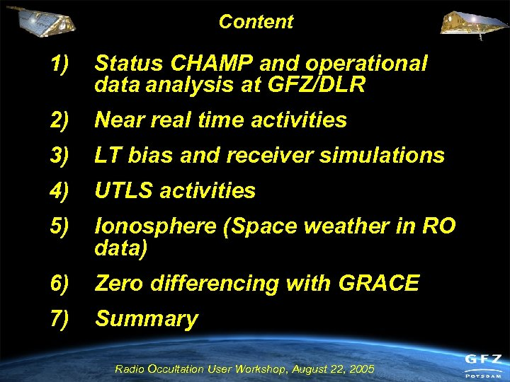 Content 1) Status CHAMP and operational data analysis at GFZ/DLR 2) Near real time
