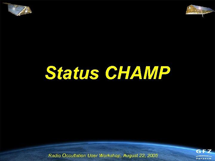 Status CHAMP Radio Occultation User Workshop, August 22, 2005