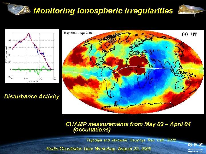 Monitoring ionospheric irregularities . Disturbance Activity CHAMP measurements from May 02 – April 04