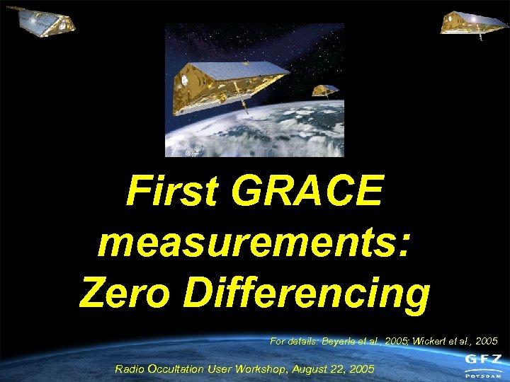 First GRACE measurements: Zero Differencing For details: Beyerle et al. , 2005; Wickert et