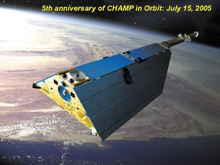 5 th anniversary of CHAMP in Orbit: July 15, 2005 Radio Occultation User Workshop,
