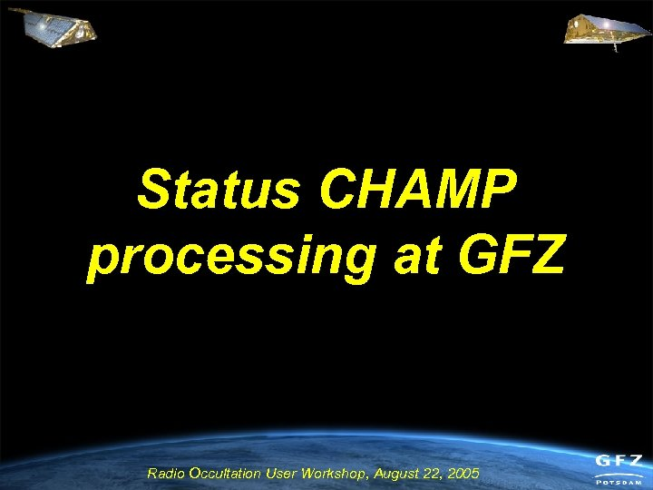 Status CHAMP processing at GFZ Radio Occultation User Workshop, August 22, 2005