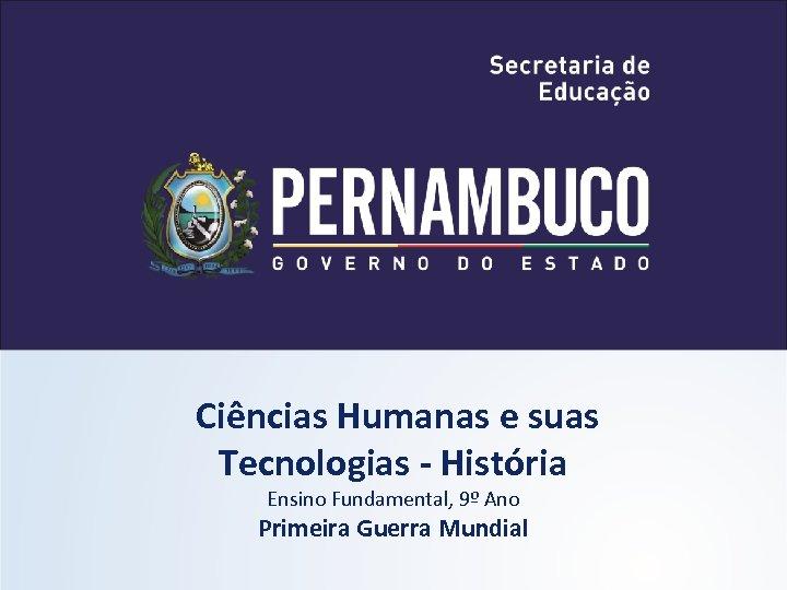 Ciências Humanas e suas Tecnologias - História Ensino Fundamental, 9º Ano Primeira Guerra Mundial
