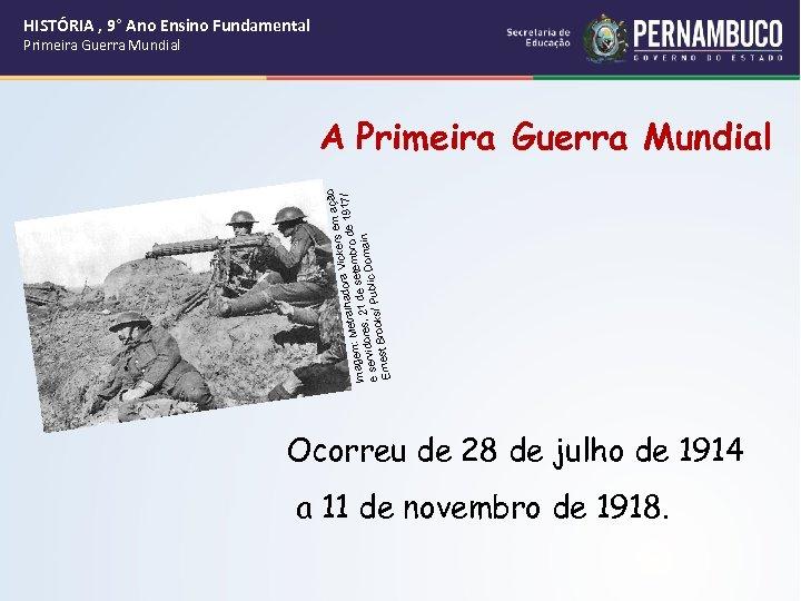 HISTÓRIA , 9° Ano Ensino Fundamental Primeira Guerra Mundial o em açã Vickers 917/