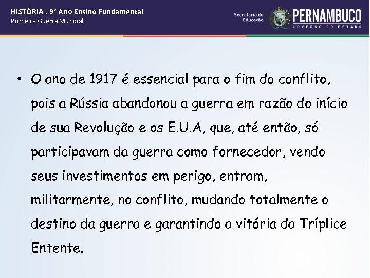 HISTÓRIA , 9° Ano Ensino Fundamental Primeira Guerra Mundial • O ano de 1917