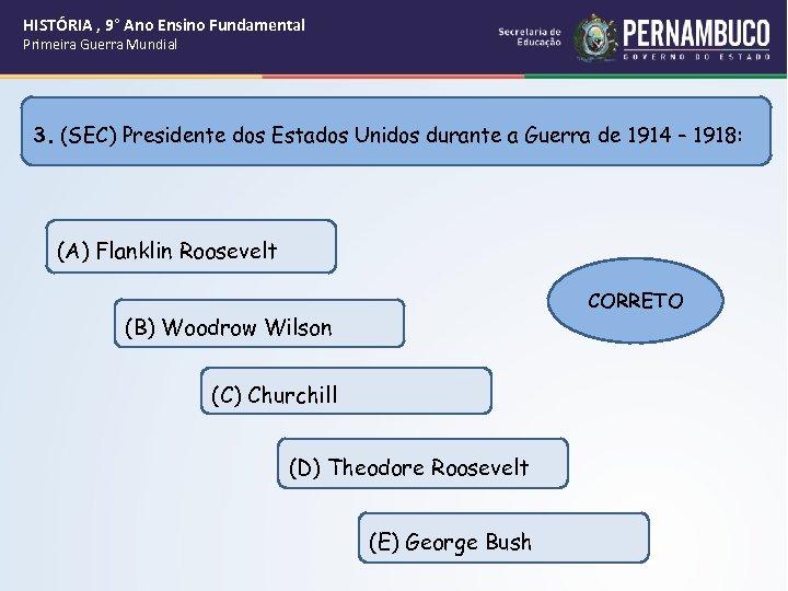 HISTÓRIA , 9° Ano Ensino Fundamental Primeira Guerra Mundial 3. (SEC) Presidente dos Estados