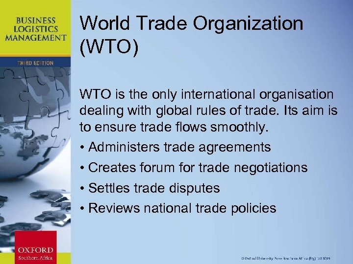 World Trade Organization (WTO) WTO is the only international organisation dealing with global rules