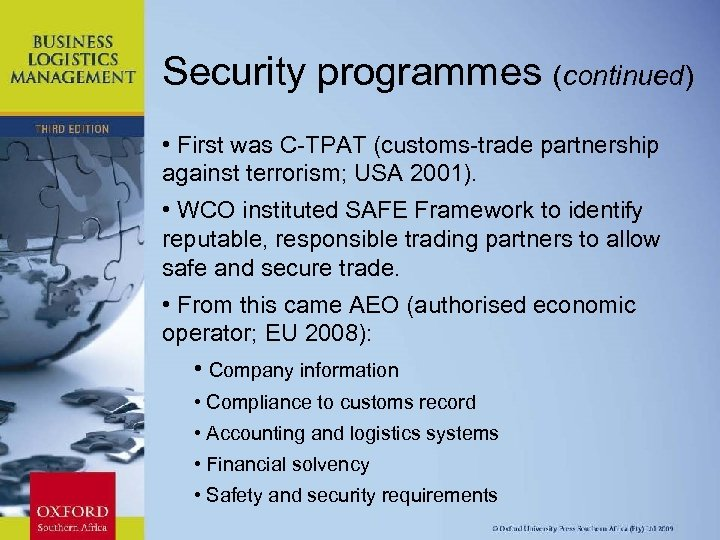 Security programmes (continued) • First was C-TPAT (customs-trade partnership against terrorism; USA 2001). •