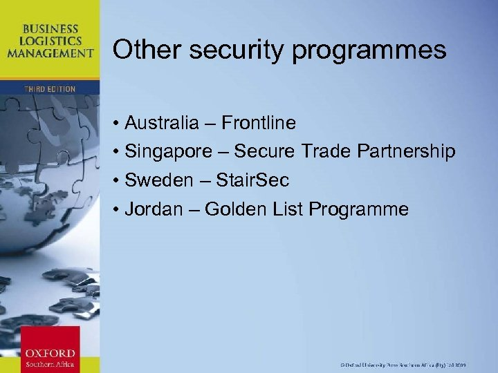 Other security programmes • Australia – Frontline • Singapore – Secure Trade Partnership •