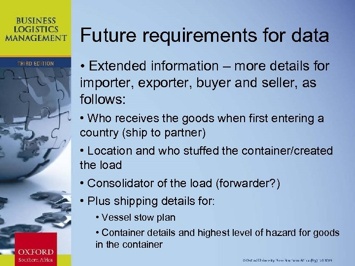 Future requirements for data • Extended information – more details for importer, exporter, buyer