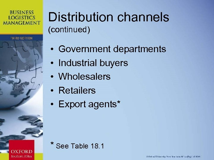 Distribution channels (continued) • • • Government departments Industrial buyers Wholesalers Retailers Export agents*