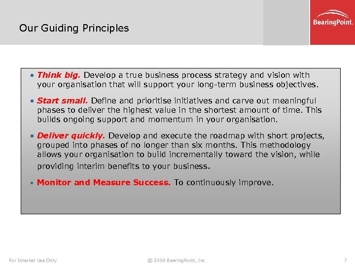 Our Guiding Principles • Think big. Develop a true business process strategy and vision