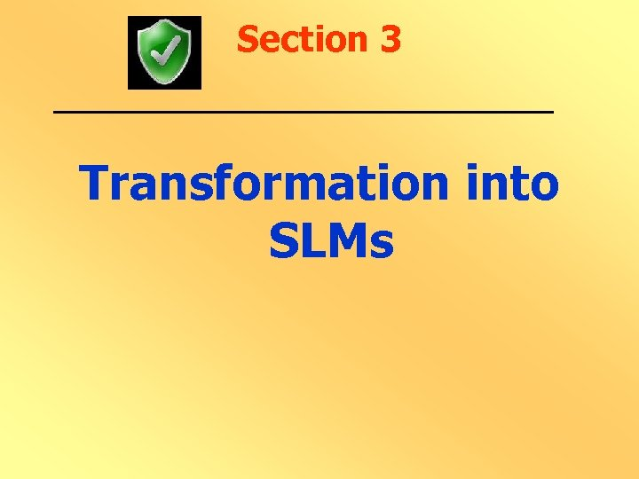 Section 3 Transformation into SLMs