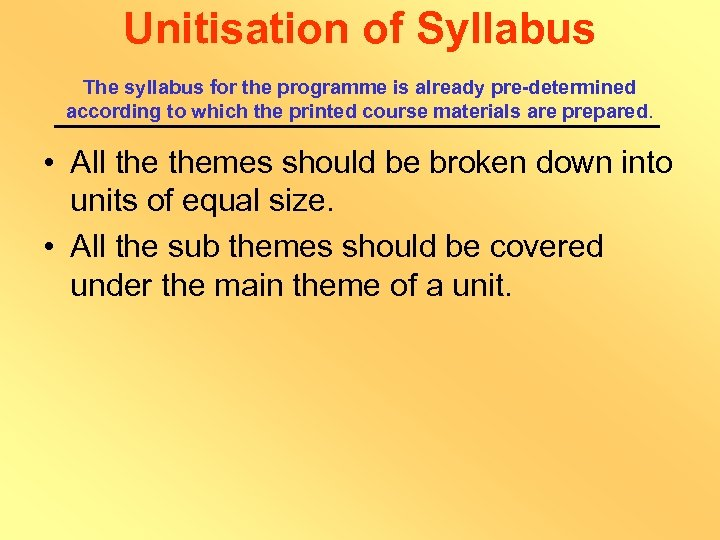 Unitisation of Syllabus The syllabus for the programme is already pre-determined according to which