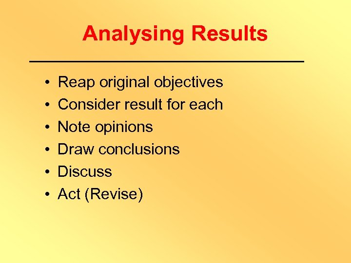 Analysing Results • • • Reap original objectives Consider result for each Note opinions