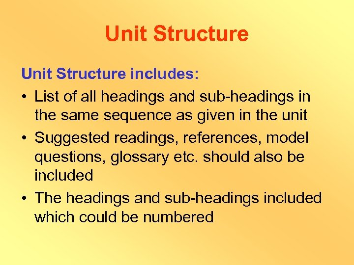 Unit Structure includes: • List of all headings and sub-headings in the same sequence