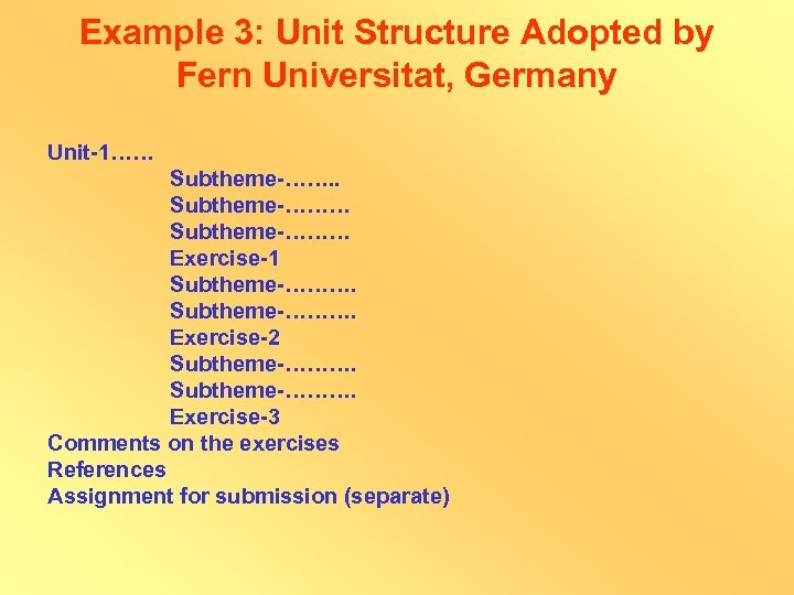 Example 3: Unit Structure Adopted by Fern Universitat, Germany Unit-1…… Subtheme-……. . Subtheme-……… Exercise-1