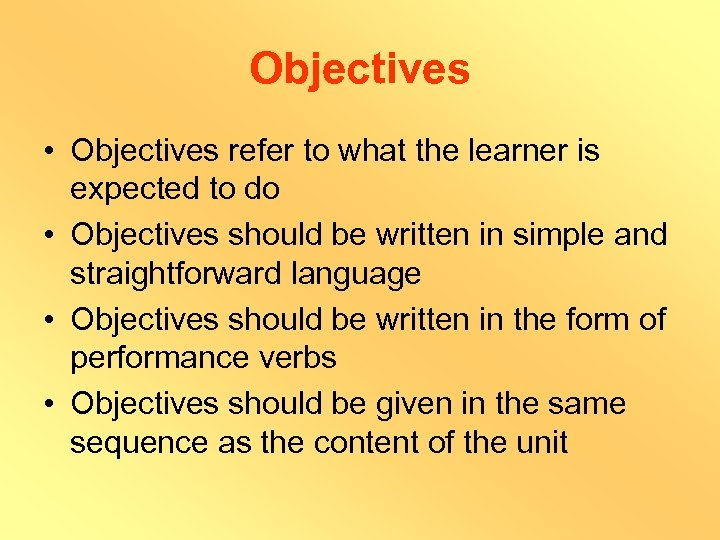 Objectives • Objectives refer to what the learner is expected to do • Objectives