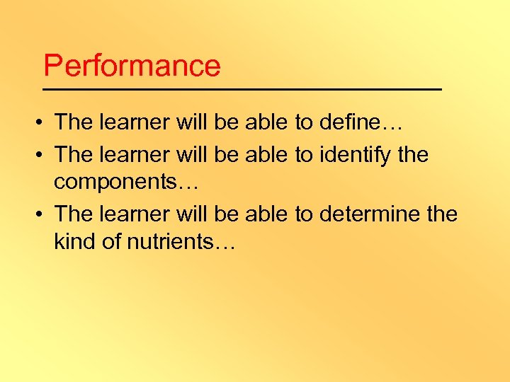 Performance • The learner will be able to define… • The learner will be