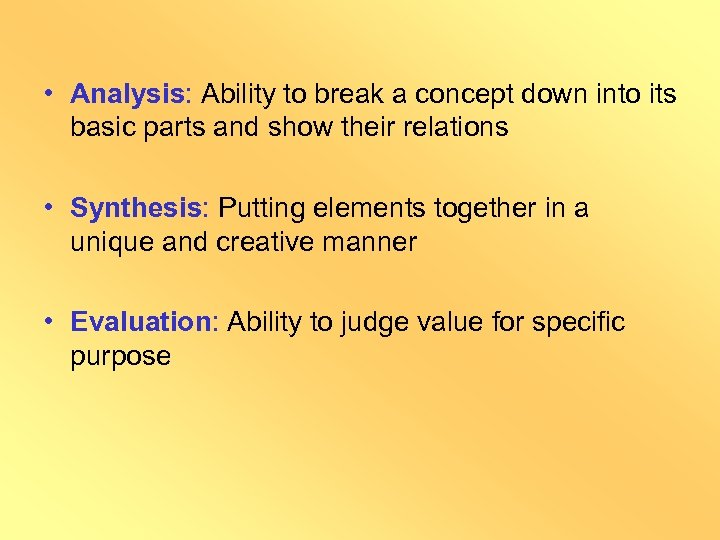 • Analysis: Ability to break a concept down into its basic parts and