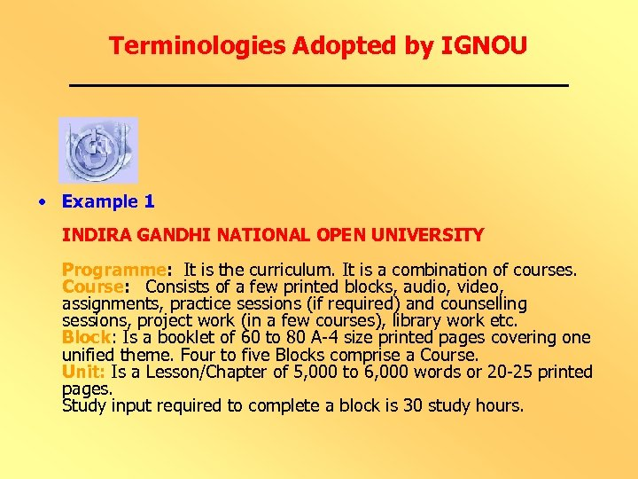 Terminologies Adopted by IGNOU • Example 1 INDIRA GANDHI NATIONAL OPEN UNIVERSITY Programme: It