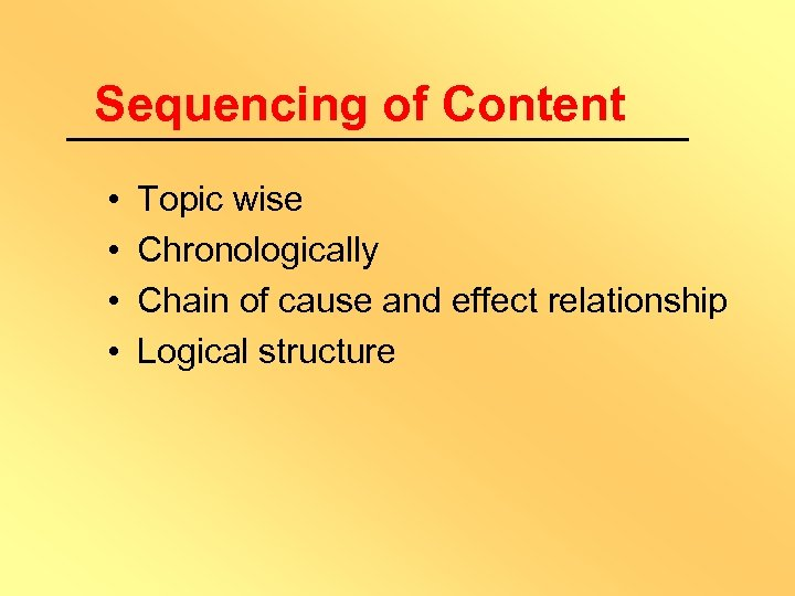 Sequencing of Content • • Topic wise Chronologically Chain of cause and effect relationship