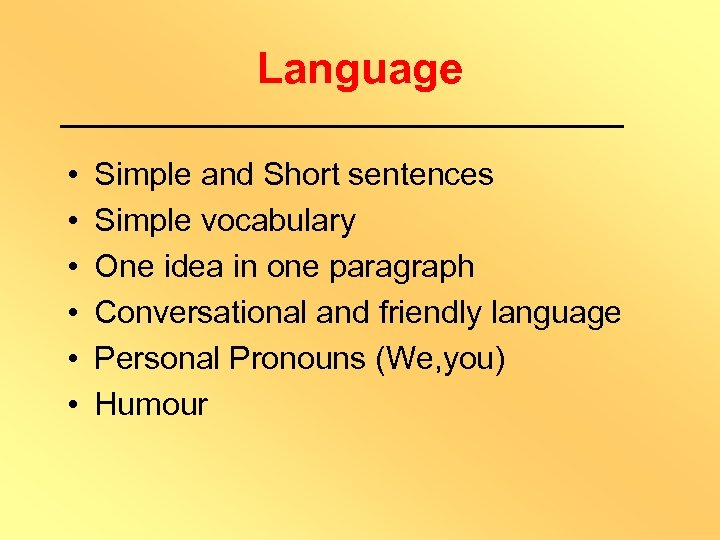 Language • • • Simple and Short sentences Simple vocabulary One idea in one
