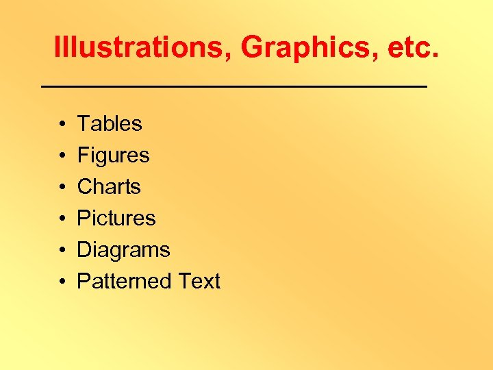 Illustrations, Graphics, etc. • • • Tables Figures Charts Pictures Diagrams Patterned Text