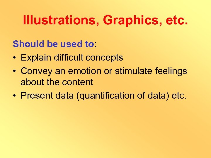 Illustrations, Graphics, etc. Should be used to: • Explain difficult concepts • Convey an