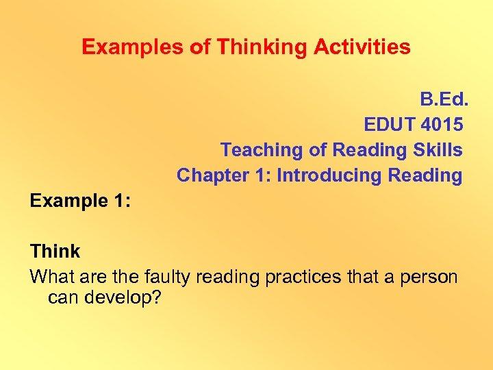 Examples of Thinking Activities B. Ed. EDUT 4015 Teaching of Reading Skills Chapter 1: