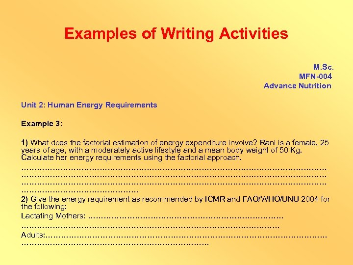Examples of Writing Activities M. Sc. MFN-004 Advance Nutrition Unit 2: Human Energy Requirements