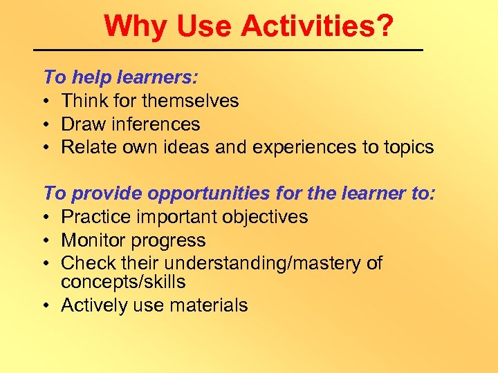 Why Use Activities? To help learners: • Think for themselves • Draw inferences •