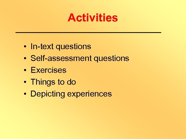 Activities • • • In-text questions Self-assessment questions Exercises Things to do Depicting experiences