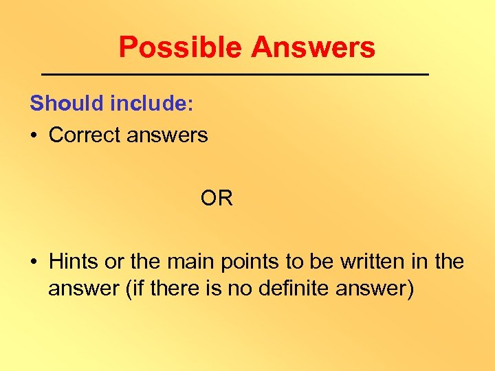 Possible Answers Should include: • Correct answers OR • Hints or the main points