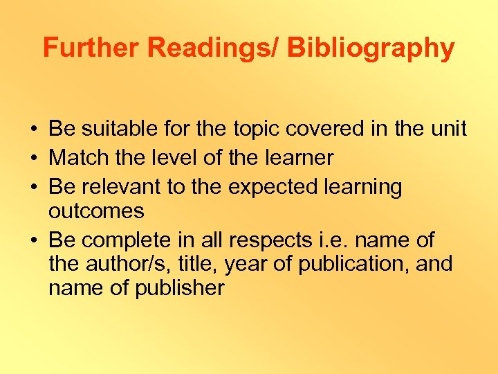 Further Readings/ Bibliography • Be suitable for the topic covered in the unit •