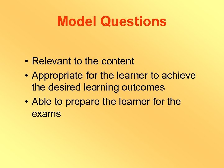 Model Questions • Relevant to the content • Appropriate for the learner to achieve