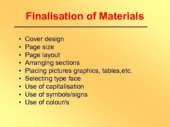 Finalisation of Materials • • • Cover design Page size Page layout Arranging sections