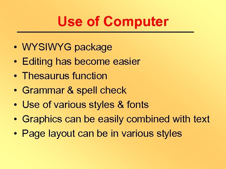 Use of Computer • • WYSIWYG package Editing has become easier Thesaurus function Grammar