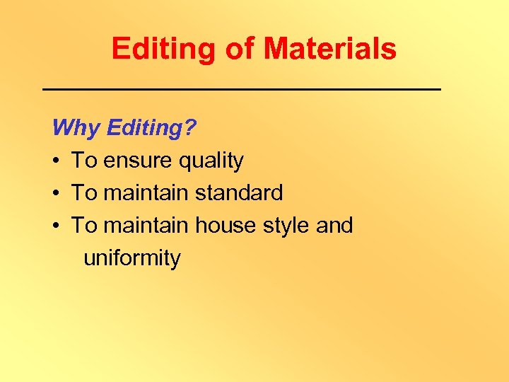 Editing of Materials Why Editing? • To ensure quality • To maintain standard •