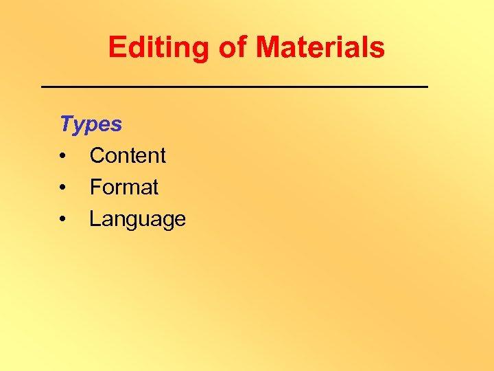 Editing of Materials Types • Content • Format • Language