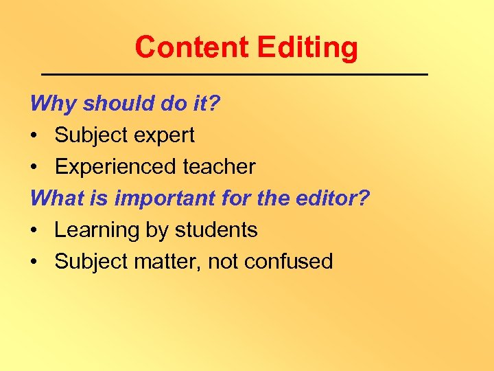 Content Editing Why should do it? • Subject expert • Experienced teacher What is