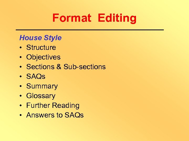 Format Editing House Style • Structure • Objectives • Sections & Sub-sections • SAQs