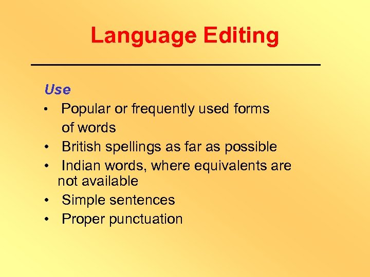 Language Editing Use • Popular or frequently used forms of words • British spellings