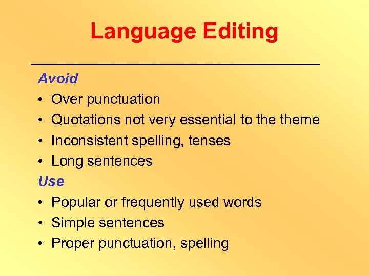 Language Editing Avoid • Over punctuation • Quotations not very essential to theme •