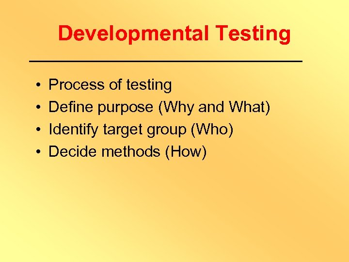 Developmental Testing • • Process of testing Define purpose (Why and What) Identify target