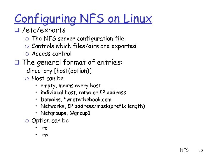 Configuring NFS on Linux q /etc/exports m The NFS server configuration file m Controls