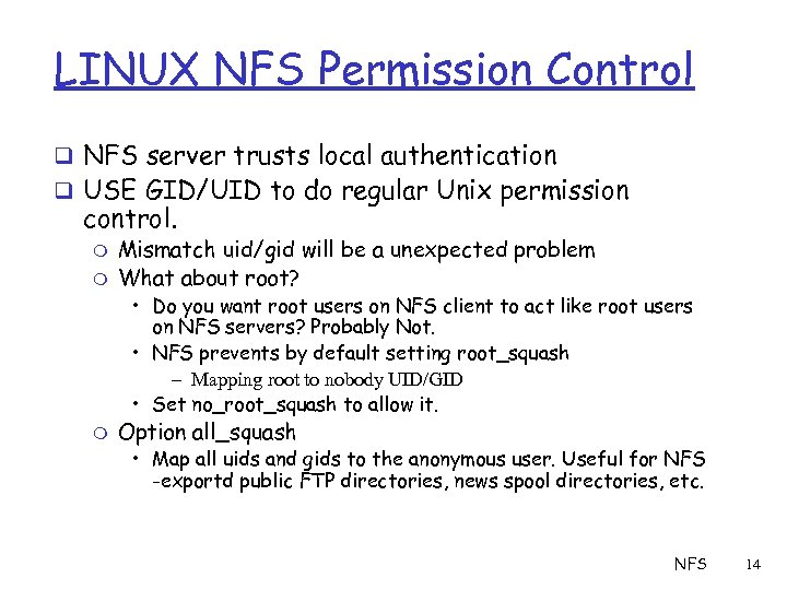 LINUX NFS Permission Control q NFS server trusts local authentication q USE GID/UID to