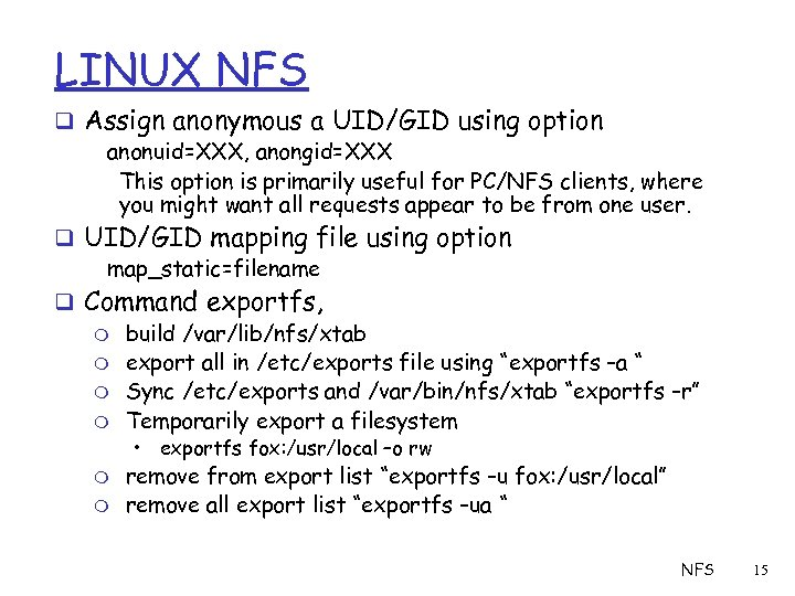 LINUX NFS q Assign anonymous a UID/GID using option anonuid=XXX, anongid=XXX This option is