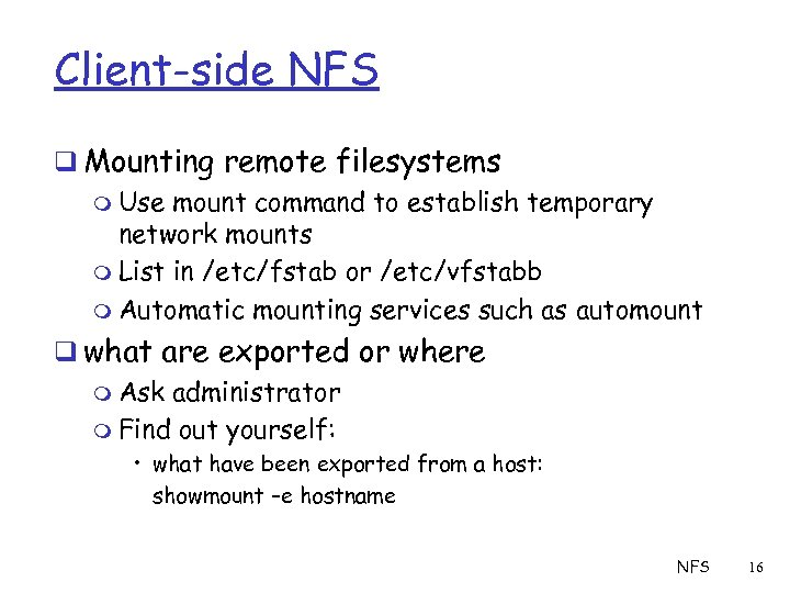 Client-side NFS q Mounting remote filesystems m Use mount command to establish temporary network