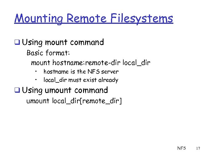 Mounting Remote Filesystems q Using mount command Basic format: mount hostname: remote-dir local_dir •